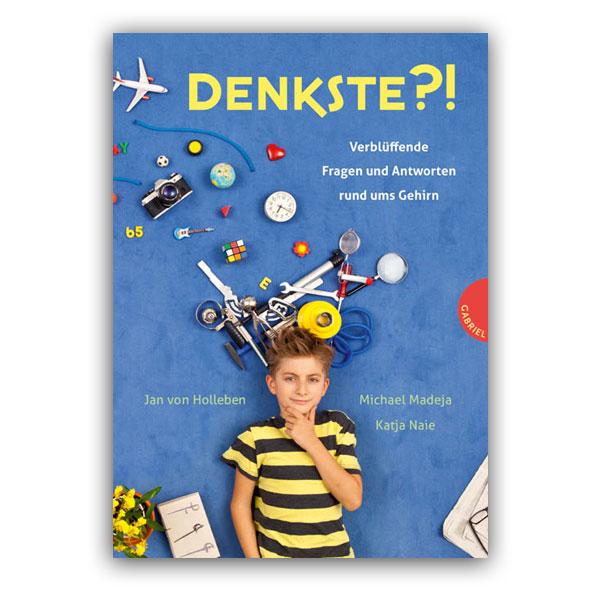 Jan von Holleben, Michael Madeja, Katja Naie: Denkste?! – Verblüffende Fragen und Antworten rund ums Gehirn