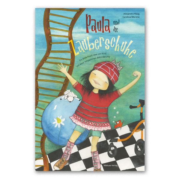 Paula und die Zauberschuhe : Ein Bilderbuch über ein Kind mit einer körperlichen Behinderung